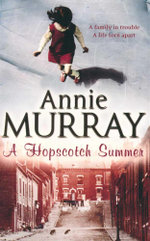 A Hopscotch Summer : A Family In Trouble - A Life Torn Apart - Annie Murray