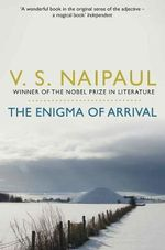 The Enigma of Arrival : A Novel in Five Sections - V. S. Naipaul
