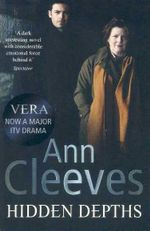 Hidden Depths : Vera Stanhope Series : Book 3 - Ann Cleeves