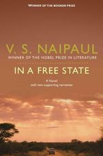 In a Free State : A Novel with Two Supporting Narratives : Winner of the 1971 Man Booker Prize - V. S. Naipaul