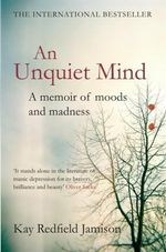 An Unquiet Mind : A Memoir of Moods and Madness - Kay Redfield Jamison