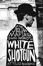 White Shotgun : The Sicilian Mafia in Their Own Words - Attilio Bolzoni