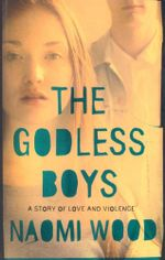 The Godless Boys : A Story of Love and Violence - Naomi Wood
