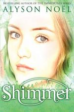 Shimmer : Riley Bloom Series : Book 2 - Alyson Noel