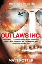 Outlaws Inc. : Flying with the World's Most Dangerous Smugglers - Matt Potter