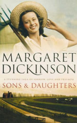 Sons & Daughters : A Stunning Saga of Sorrow, Love and Triumph - Margaret Dickinson