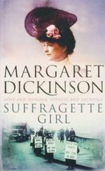 Suffragette Girl : Love And Honour, Loyality And Sacrifice - Margaret Dickinson
