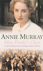 Miss Purdys Class : A Captivating Novel For Courage, Belief and Love - Annie Murray