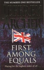 First Among Equals : Playing For The Highest Stakes Of All... - Jeffrey Archer