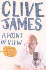 A Point of View : The Book Of The Radio Series - Clive James