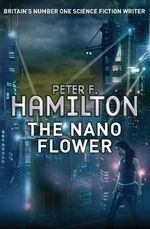 The Nano Flower : Greg Mandel Trilogy : Book 3 - Peter F. Hamilton