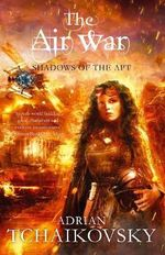 The Air War : Shadows of the Apt Series : Book 8 - Adrian Tchaikovsky