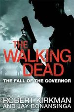 The Walking Dead : The Fall of the Governor - Robert Kirkman