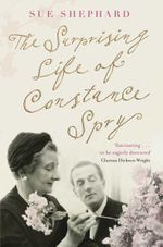 The Surprising Life of Constance Spry - Sue Shephard