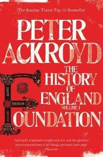 Foundation: Volume 1 : The History of England - Peter Ackroyd