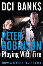 DCI Banks : Playing with Fire : The Inspector Banks Series : Book 14 - Peter Robinson