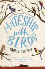 Mateship with Birds : Shortlisted for the 2013 Miles Franklin Literary A... - Carrie Tiffany