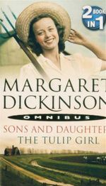 Sons and Daughters / The Tulip Girl : 2 Books in 1 - Margaret Dickinson