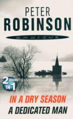 In a Dry Season and A Dedicated Man : 2 Books in 1 - Peter Robinson