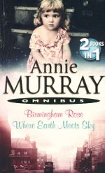 Birmingham Rose / Where Earth Meets Sky : 2 Books In 1 - Annie Murray