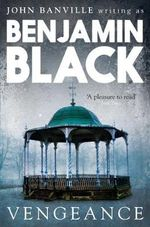 Vengeance : Quirke Mysteries : Book 5 - Benjamin Black