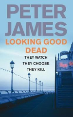 Looking Good Dead : Detective Superintendent Roy Grace : Book 2 - Peter James