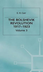 The Bolshevik Revolution, 1917-1923 : Soviet Russia and the World v. 3 - Edward Hallett Carr