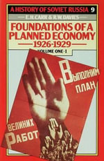 History of Soviet Russia: v. 1, Pt. 1 : Section 4-Foundations of a Planned Economy 1926-29 - Edward Hallett Carr