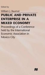 Public and Private Enterprise in a Mixed Economy : International Economic Association Conference Proceedings