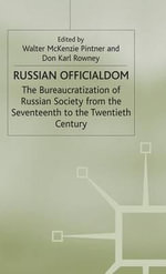 Russian Officialdom : The Bureaucratization of Russian Society from the Seventeenth to the Twentieth Century