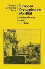 European Decolonization, 1918-81 : An Introductory Survey - R.F. Holland