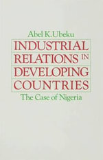 Industrial Relations in Developing Countries : The Case of Nigeria - Abel K. Ubeku