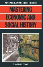 Mastering Economic and Social History : Palgrave Master Series - W.D. Taylor