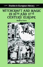 Witchcraft and Magic in Sixteenth and Seventeenth Century Europe : Studies in European History - Geoffrey Scarre