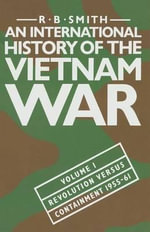 An International History of the Vietnam War : Revolution Versus Containment, 1955-61 v. 1 - R.B. Smith