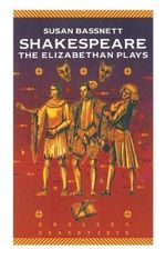 Shakespeare : The Elizabethan Plays - Susan Bassnett