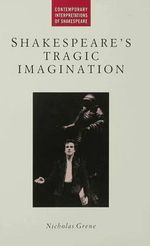 Shakespeare's Tragic Imagination - Nicholas Grene