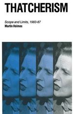 Thatcherism : Scope and Limits, 1983-87 - Martin Holmes