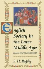 English Society in the Later Middle Ages : Class, Status and Gender - S. H. Rigby