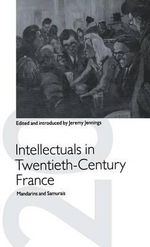Intellectuals in Twentieth-century France : Mandarins and Samurais