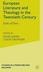 Literature and Theology in the Twentieth Century : Ends of Time
