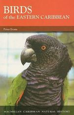 The Birds of the Eastern Caribbean : Macmillan Caribbean Natural History - Peter Evans