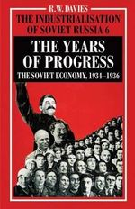 The Industrialisation of Soviet Russia: Years of Progress Volume 6 : The Soviet Economy, 1934-1936 - R. W. Davies
