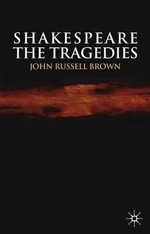 Shakespeare : The Tragedies - John Russell Brown
