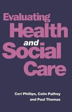 Evaluating Health and Social Care : An Introductory Text - Ceri Phillips