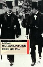 The Edwardian Crisis : Britain, 1901-1914 - David Powell
