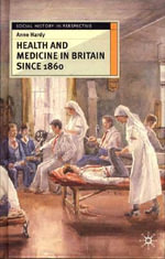 Health and Medicine in Britain Since 1860 - Anne Hardy