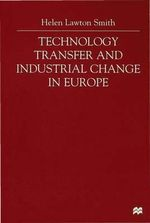 Technology Transfer and Industrial Change in Europe : Flows of Power - Helen Lawton Smith