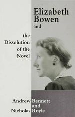 Elizabeth Bowen and the Dissolution of the Novel : Still Lives - Andrew Bennett