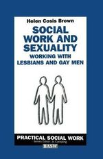 Social Work and Sexuality : Working with Lesbians and Gay Men - Helen Cosis-Brown